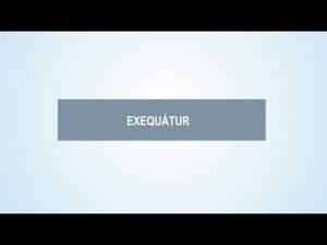 Noticiero Judicial: Cápsula Educativa - ¿Qué es un exequátur?